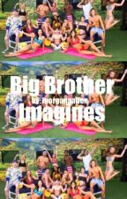 Big Brother Imagines | REQUESTS ARE CLOSED by Morganaallen
