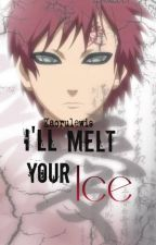 I'll Melt Your Ice (Gaara love story)(Under major editing) by kaorulewis