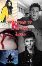 Vampiro vs Hombre Lobo(Cameron Dallas, Shawn Mendes y tu) by ItsLorenaOMG