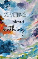 SOMETHING ABOUT NOTHING  by Mer_Stylinson
