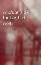 who's afraid of the big, bad wolf? by driftwood00