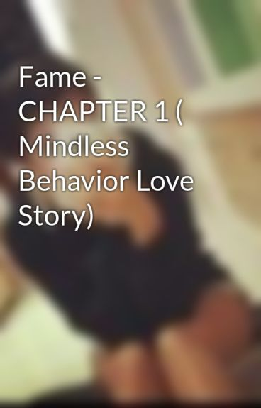 Fame - CHAPTER 1 ( Mindless Behavior Love Story) by FionnaGraham