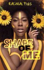 Shape of me✔️ by Rachyriz5