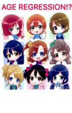 AGE REGRESSION!? Love live AU by Fanfic_mortal