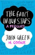 The Fault in our Stars (a Prequel to the Book by: John Green) COMPLETED by moolicooki