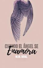 Cuando el ángel se enamora. {FINALIZADA} by MMIvens