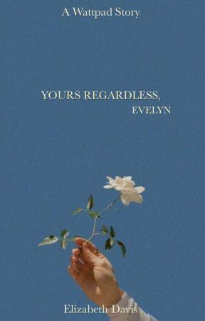 Yours Regardless, Evelyn by elizabethdavissm