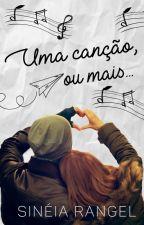 Uma Canção, Ou Mais... by SineiaRangel