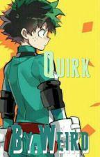 Quirk | (Deku x Reader) by ItsWeirdz