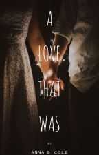 A Love That Was by Anna_B_Cole