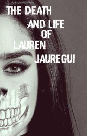 The Death And Life Of Lauren Jauregui by TheGirlWithTheLaptop