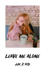 Leave Me Alone : jjk x pcy by Rosekook_queen14