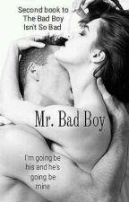 Mr. Bad Boy || Second book of 'The Bad Boy Isn't So Bad' by tiawiggins