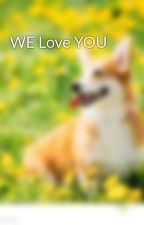 WE Love YOU by MissSarcastic221