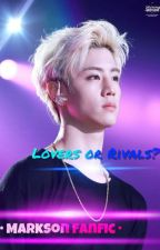 Lovers or Rivals? ♥ || • Markson • by anilover179