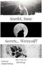 Scarlet, Snow, Secrets... Werewolf? by SireSwag