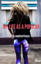 My Life As A Popular by madsterfreeze