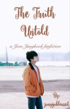 ☆ The Truth Untold ☆ • Jungkook fanfic • by junggukbiased