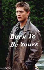 Born to be yours (Dean X Character) by ArtistByNight
