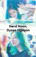 Nerd Noon,Dyosa Ngayon {COMPLETED} | EDITING In PROCESS by BABYTZUYODA_14