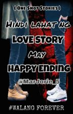 Hindi lahat ng LOVE STORY may HAPPY ENDING  by MarJorie_5