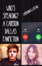 Who's Speaking?: A Cameron Dallas Fanfiction by camerondallasfan7