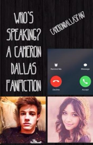 Who's Speaking?: A Cameron Dallas Fanfiction