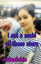 I am a maid of these stars by xiubaekshin