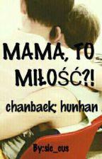 MASZ CHŁOPAKA?! 4: MAMA, TO MIŁOŚĆ?! chanbaek; hunhan by sic_cus