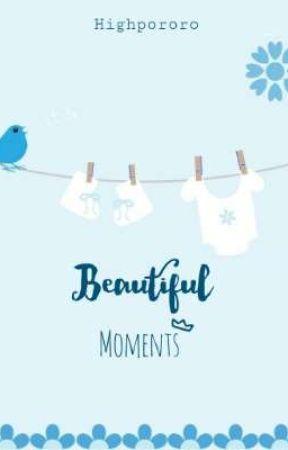 Beautiful Moments (#2)  by highpororo