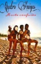 Quatro amigas e muita confusão!!!!! by EscritorasMalucas