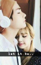 Let It Be (Kim Taehyung&Lisa) (OnGoing) by Raquelprexang