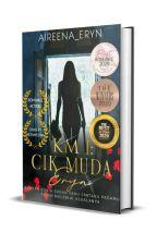 KM I : CIK MUDA ERYN (COMPLETE) by aireena_eryn