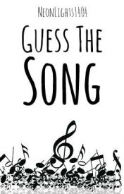 Guess The Song by NeonLights1404