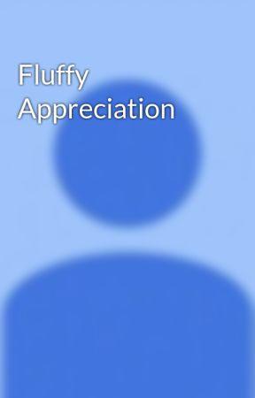 Fluffy Appreciation by ArthurLes