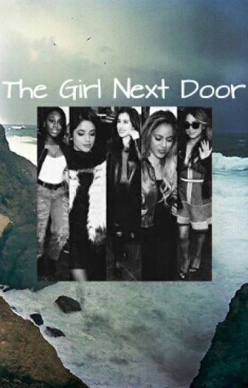 The Girl Next Door© (Camren)