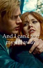 And I can't tear myself away ~ Clace by thelisforlou