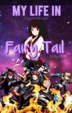 My life in Fairy Tail  by CrazyAnimeFanGirl