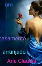 Um Casamento Arranjado by AnaClaudiaMartins9