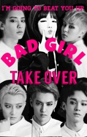Bad Girl Take Over (EXO Fanfic) by Unique_Plain
