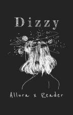 Dizzy •Allura x Fem! Reader• by BabyHandsE