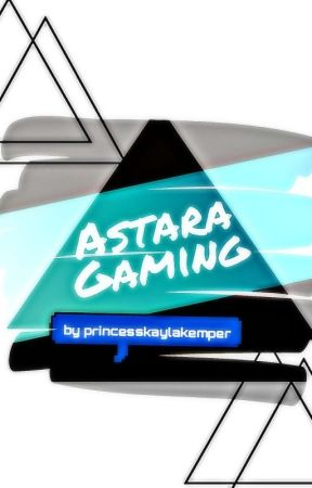 [ASTARA GAMING] by PrincessKaylaKemper