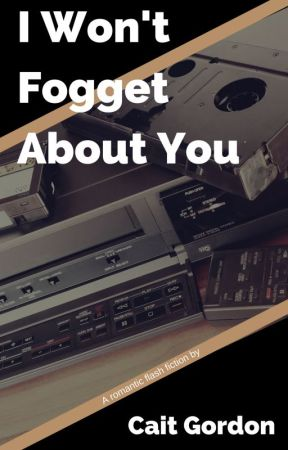I Won't Fogget About You by CaitGordon7