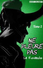 Ne Pleure Pas - La Revanche (Tome 2) by CassyCalamity