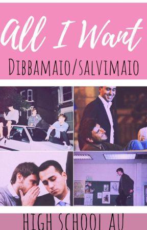 All I Want || Dibbamaio/Salvimaio by salvimaio