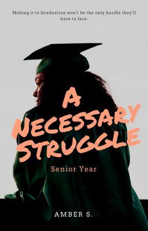 A Necessary Struggle: Senior Year by AmethystAmber87