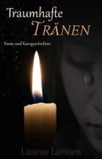 Traumhafte Tränen [Kurzgeschichten & Poesiesammlung] by Laurus_Larssen