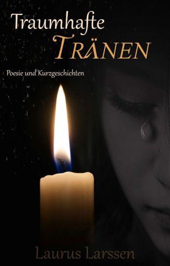 Traumhafte Tränen [Kurzgeschichten & Poesiesammlung]
