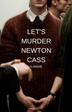 LET'S MURDER NEWTON CASS by saintlest