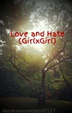Love and Hate (GirlxGirl) by IAmAwesomeness0127